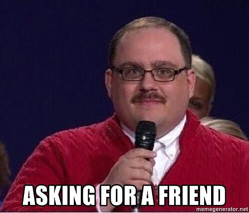 Asking for a friend